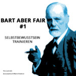Bart aber Fair #1 – Wie du dein Selbstbewusstsein trainieren kannst!
