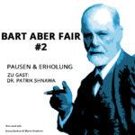 Bart aber Fair #2 – Pausen und Erholung mit Dr. Patrik Shnawa
