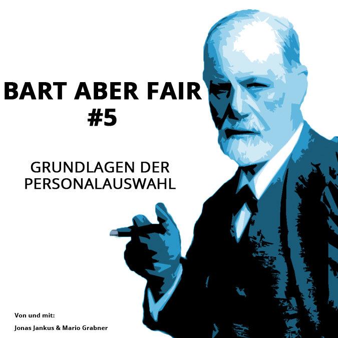 Bart aber Fair #5 – Grundlagen der Personalauswahl
